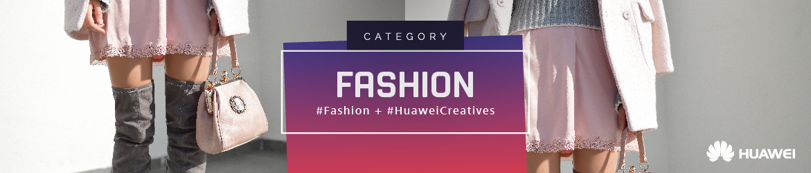 Huawei creatives categories connector 04 01 18 gm fashion