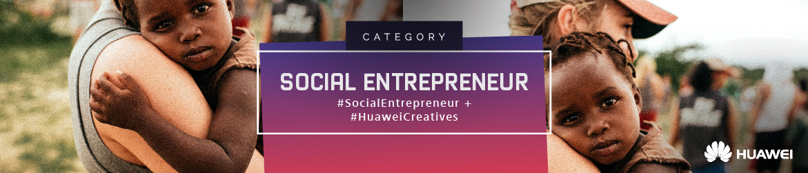 Huawei creatives categories connector 04 01 18 gm social entrepreneur